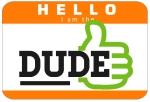 hello I am the DUDE